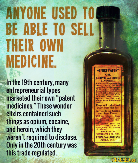 ANYONE USED TO BE ABLE TO SELL THEIR OWN MEDICINE. TERKEEWEEN OIL NERVE and BONE In the 19th century, many LINIMENT Relleves best Ome of the entrepr
