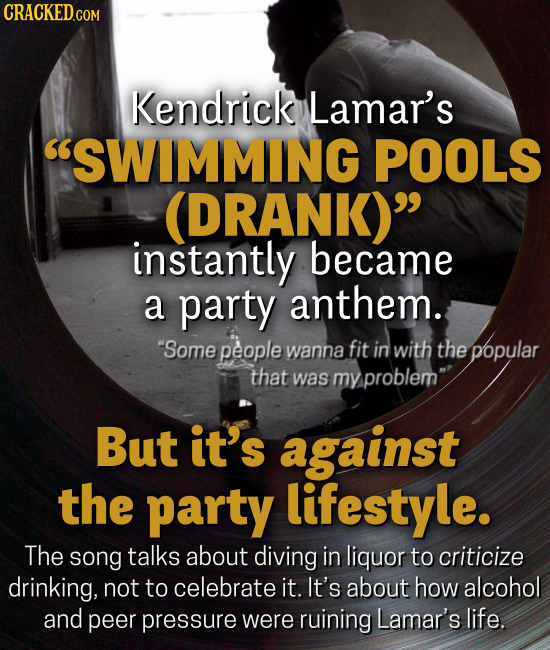 Kendrick Lamar's SWIMMING POOLS (DRANK) instantly became a party anthem. Some people wanna fit in with the popular that was my problem But it's ag