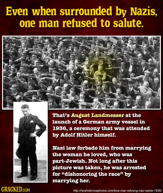 Even when surrounded by Nazis, one man refused to salute. That's August Landmesser at the launch of a German army vessel in 1936, a ceremony that was