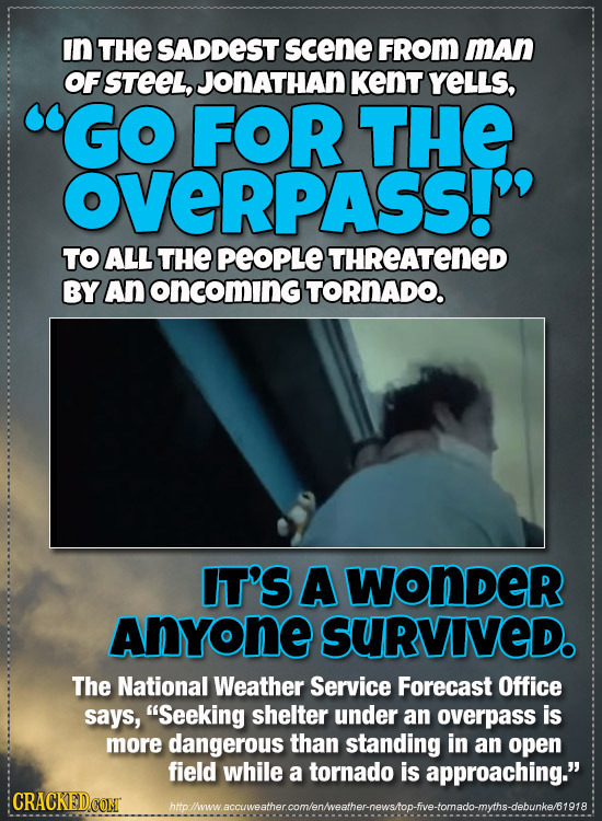 In THE SADDEST scene From Man OF STEEL, JONATHAN Kent YELLS, GO FOR THE OVERPASS! TO ALL THE PEOPLe THREATENED BY An OnComInGTORNADO. IT'S A WONDER