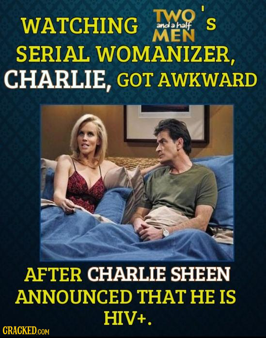 TWo's WATCHING and a half S MEN SERIAL WOMANIZER, CHARLIE, GOT AWKWARD AFTER CHARLIE SHEEN ANNOUNCED THAT HE IS HIV+.