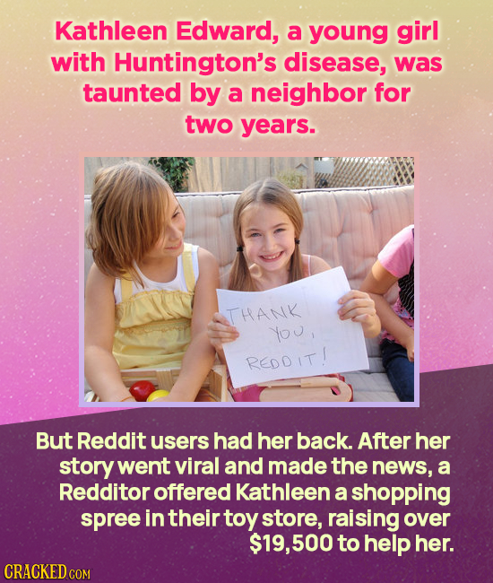 Kathleen Edward, a young girl with Huntington's disease, was taunted by a neighbor for two years. THANK YOU, REDOIT! But Reddit users had her back. Af