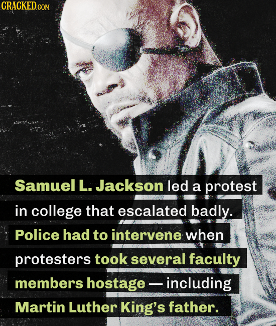 CRACKEDC COM Samuel L. Jackson led a protest in college that escalated badly. Police had to intervene when protesters took several faculty members hos