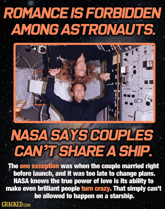 ROMANCE IS FORBIDDEN AMONG ASTRONAUTS. NASA SAYS COUPLES CAN'T SHARE A SHIP. The one exception was when the couple married right before launch, and it