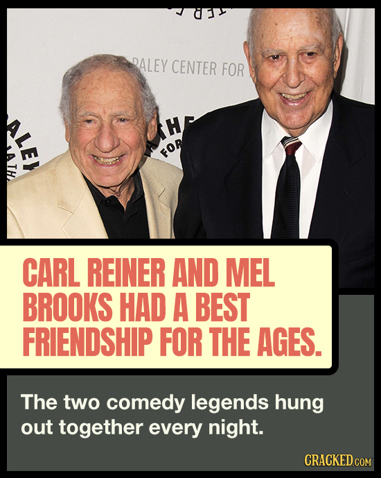 DALEY CENTER FOR ALEY H FOR TH CARL REINER AND MEL BROOKS HAD A BEST FRIENDSHIP FOR THE AGES. The two comedy legends hung out together every night. CR