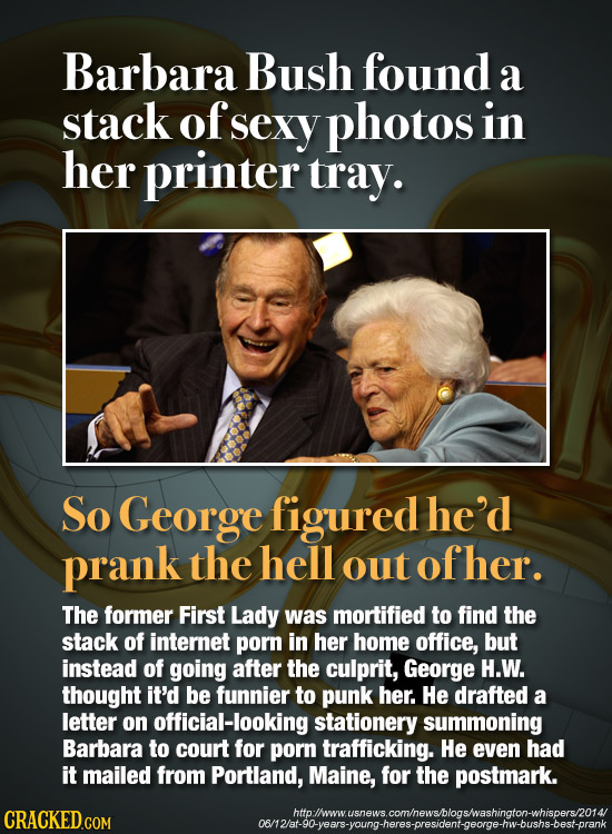 Barbara Bush found a stack of sexy photos in her printer tray. So George figured he'd prank the hell out ofher. The former First Lady was mortified to