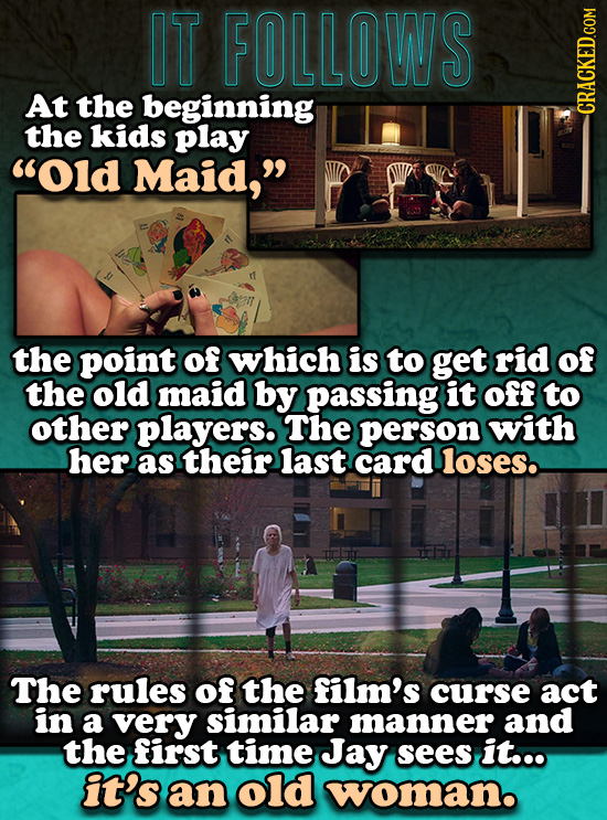 IT FOLLOWS At the beginning the kids play Old Maid, the point of which is to get rid of the old maid by passing it off to other players. The person