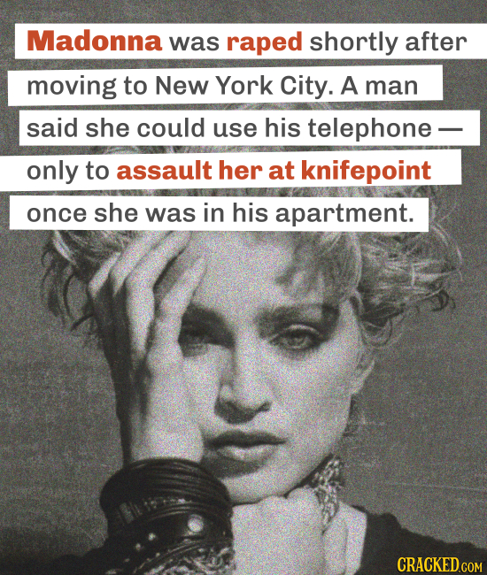 Madonna was raped shortly after moving to New York City. A man said she could use his telephone- only to assault her at knifepoint once she was in his
