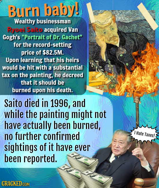 Burn baby! Wealthy businessman Ryoei Saito acquired Van Gogh's Portrait of Dr. Gachet for the record-setting price of $82.5M. Upon learning that his