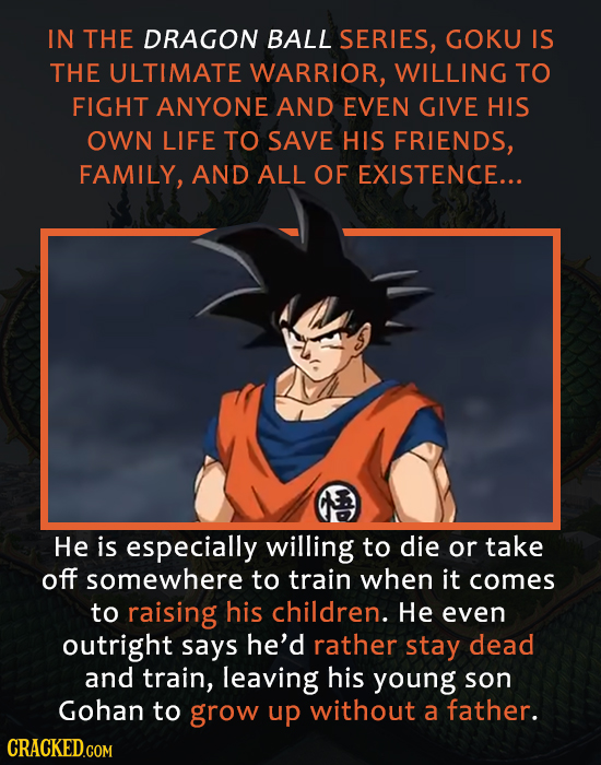 IN THE DRAGON BALL SERIES, GOKU IS THE ULTIMATE WARRIOR, WILLING TO FIGHT ANYONE AND EVEN GIVE HIS OWN LIFE TO SAVE HIS FRIENDS, FAMILY, AND ALL OF EX