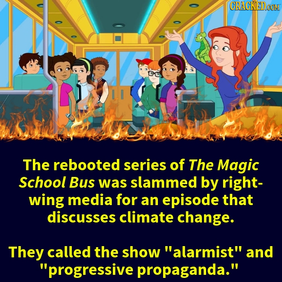 CRACKEDCON The rebooted series of The Magic School Bus was slammed by right- wing media for an episode that discusses climate change. They called the