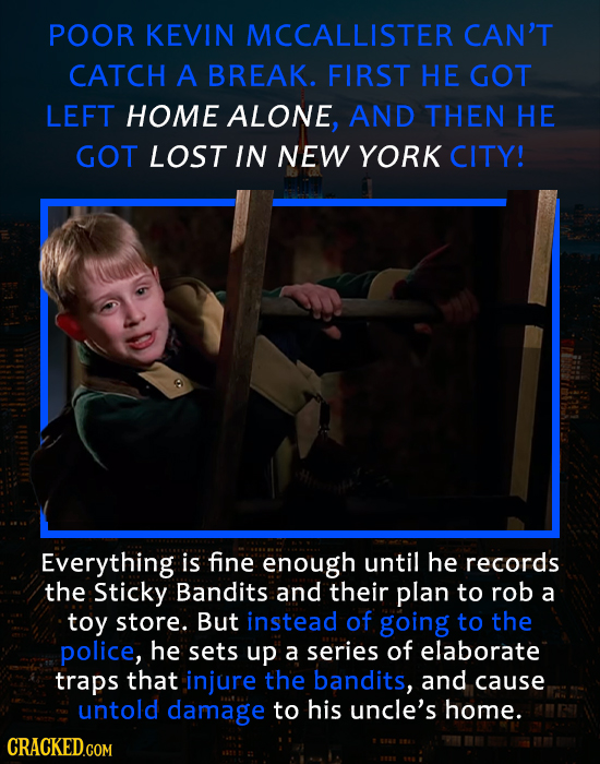 POOR KEVIN MCCALLISTER CAN'T CATCH A BREAK. FIRST HE GOT LEFT HOME ALONE, AND THEN HE GOT LOST IN NEW YORK CITY! Everything is fine enough until he re