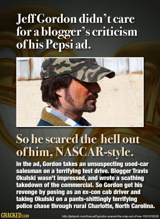 Jeff Gordon didn't care for a blogger's criticism ofhis Pepsi ad. So he scared the hell out ofhim, NASCAR-style. In the ad, Gordon takes an unsuspecti