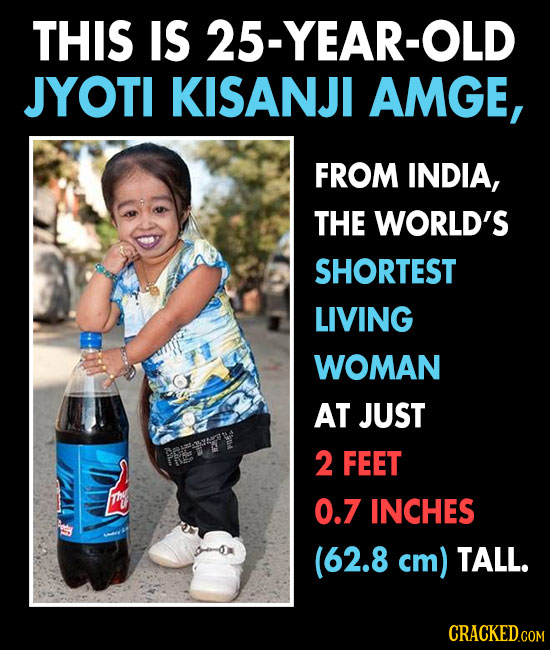 THIS IS 25-YEAR-OLD JYOTI KISANJI AMGE, FROM INDIA, THE WORLD'S SHORTEST LIVING WOMAN AT JUST Fe 2 FEET 0.7 INCHES (62.8 8 cm) TALL. CRACKED.COM