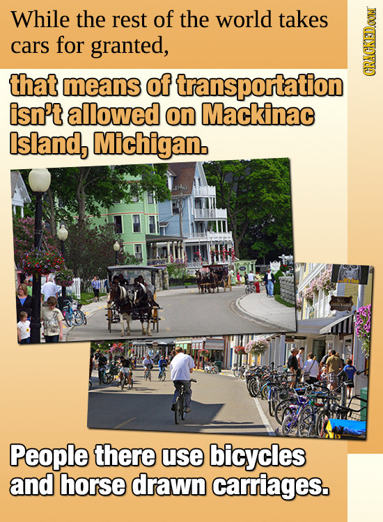 While the rest of the world takes cars for granted, that means of transportation GRAUGN isn't allowed on Mackinac Island, Michigan. People there use b