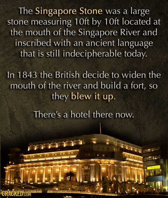 The Singapore Stone was a large stone measuring 10ft by 10ft located at the mouth of the Singapore River and inscribed with an ancient language that i