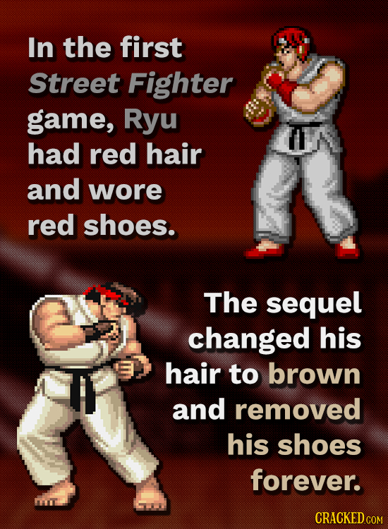 In the first Street Fighter game, Ryu IA had red hair and wore red shoes. The sequel changed his hair to brown and removed his shoes forever.