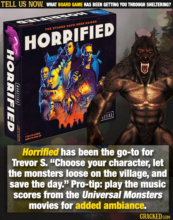 TELL US NOW. WHAT BOARD GAME HAS BEEN GETTING YOU THROUGH SHELTERING? RAISED BEEN HAVE STAKES THE HORRIFIED HORRIFIED MONSIERS7 lell Horrified has bee