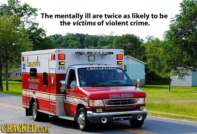 The mentally ill are twice as likely to be the victims of violent crime. CEASYS 12s CLATE WLUXAL 33NAJUAA ORAGKEDCOM