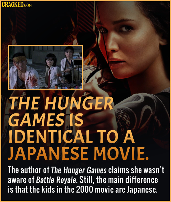 CRACKEDGOM THE HUNGER GAMES IS IDENTICAL TO A JAPANESE MOVIE. The author of The Hunger Games claims she wasn't aware of Battle Royale. Still, the main