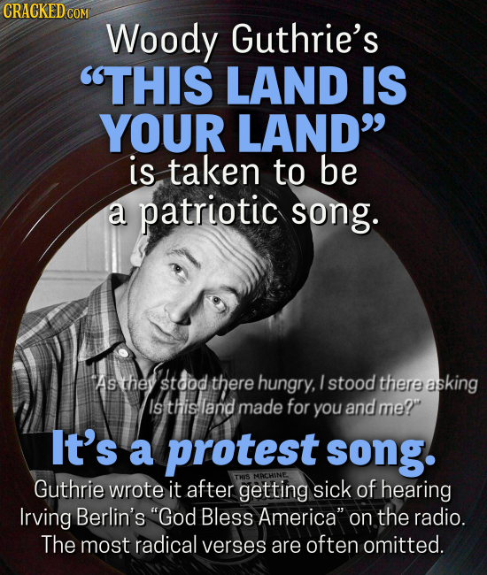 CRACKEDCO COM Woody Guthrie's THIS LAND IS YOUR LAND is taken to be a patriotic song. As they stdod there hungry, I stood there asking Isthisland ma