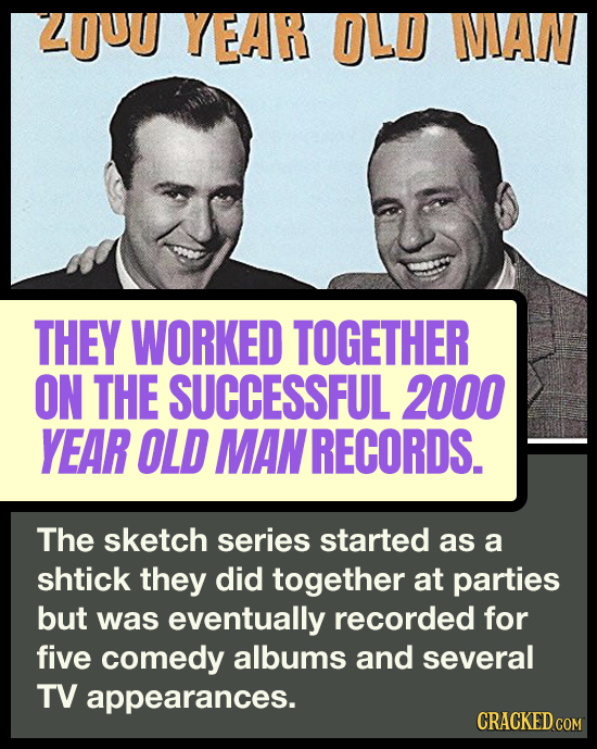 LUU YEAR OLD NIAN THEY WORKED TOGETHER ON THE SUCCESSFUL 2000 YEAR OLD MAN RECORDS. The sketch series started as a shtick they did together at parties