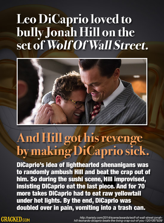 Leo DiCaprio loved to bully Jonah Hill on the set of Wolfof Wall Street. And Hill got his revenge by making DiCaprio sick. DiCaprio's idea of lighthea