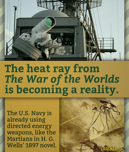 The heat ray from The War of the Worlds is becoming a reality. The U.S. Navy is already using directed energy weapons, like the Martians in H. G. Well