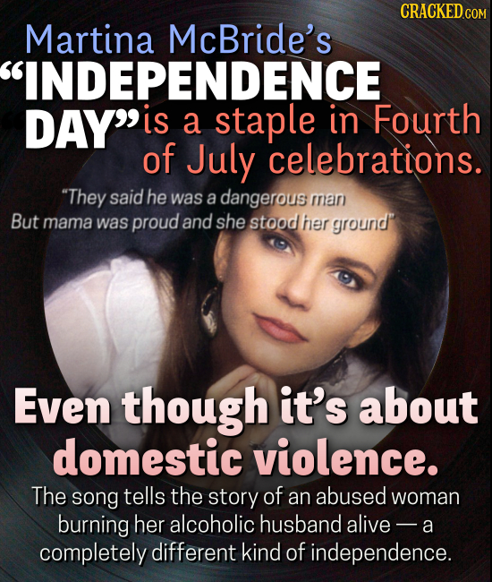 CRACKEDcO Martina McBride's INDEPENDENCE DAY is a staple in Fourth of July celebrations. They said he was a dangerous man But mama was proud and sh