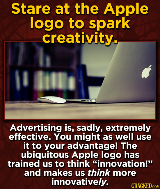 Stare at the Apple logo to spark creativity. 1 Advertising is, sadly, extremely effective. You might as well use it to your advantage! The ubiquitous