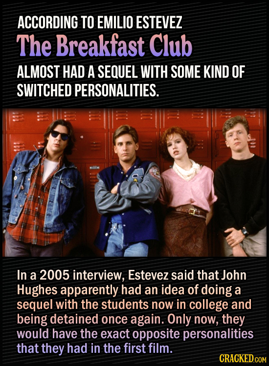 15 Bonkers Movie Sequels We Almost Got - According to Emilio Estevez, The Breakfast Club almost had a sequel with some kind of switched personalities.