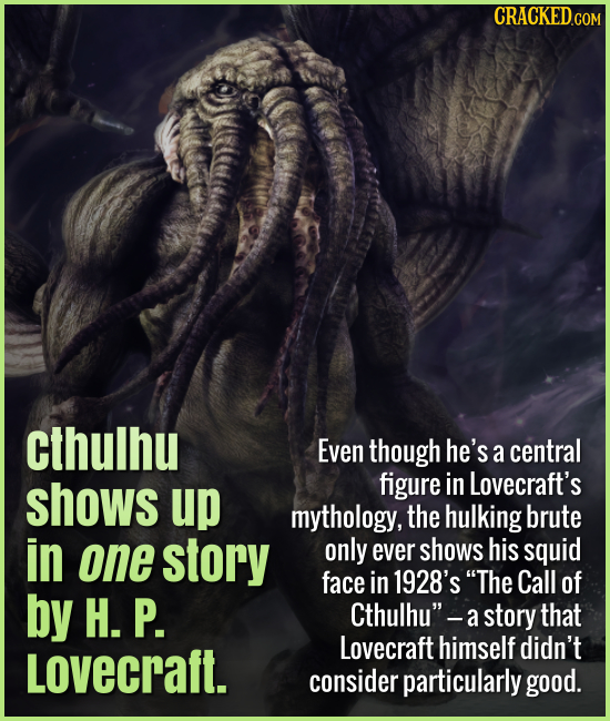 Cthulhu shows up in one story by H. P. Lovecraft. Even though he's a central figure in Lovecraft's mythology, the big brute only ever shows his squid
