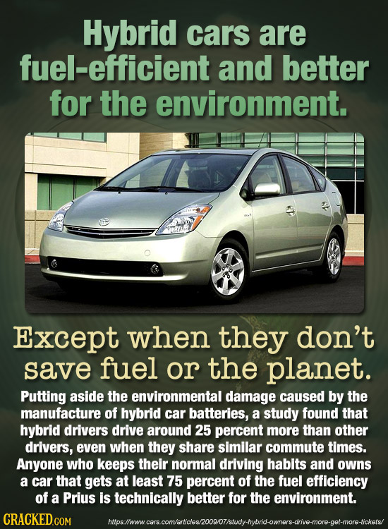 Hybrid cars are fuel-efficient and better for the environment. Except when they don't save fuel or the planet. Putting aside the environmental damage