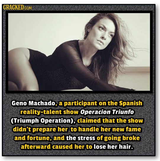 CRACKEDC COM Geno Machado, a participant on the Spanish reality-talent show Operacion Triunfo (Triumph Operation), claimed that the show didn't prepar