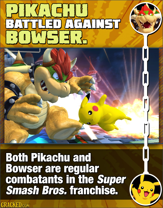 PIKACHU BATTLED AGAINST BOWSER. Both Pikachu and Bowser are regular combatants in the Super Smash Bros. franchise. CRACKED CON
