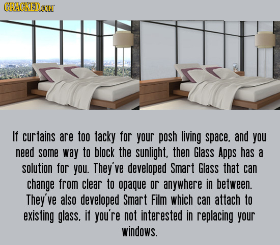CRACKEDc CONT If curtains are too tacky for your posh living space. and you need some way to block the sunlight, then Glass Apps has a solution for yo