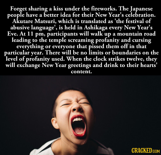 Forget sharing kiss under the fireworks. The a Japanese people have idea for their New Year's a better celebration. Akutare Matsuri, which is translat