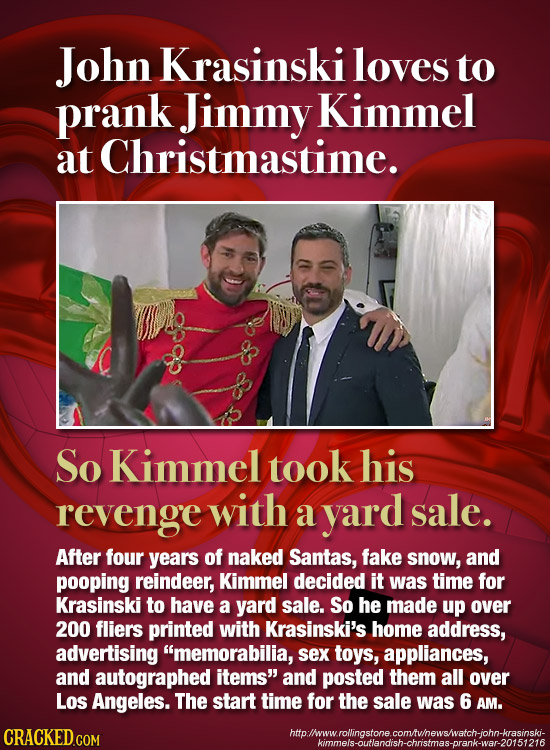 John Krasinski loves to prank Jimmy Kimmel at Christmastime. So Kimmel took his revenge with a yard sale. After four years of naked Santas, fake snow,