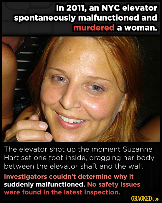 In 2011, an NYC elevator spontaneously malfunctioned and murdered a woman. The elevator shot up the moment Suzanne Hart set one foot inside, dragging