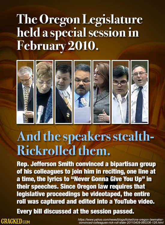 The Oregon Legislature held a special session in February 2010. And the speakers stealth- Rickrolled them. Rep. Jefferson Smith convinced a bipartisan
