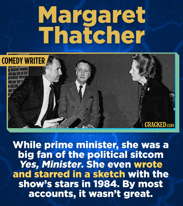 17 Surprising (True) Facts About Awful People - While prime minister, she was a big fan of the political sitcom Yes, Minister. She even wrote and star