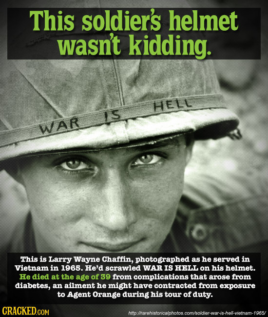 This soldier's helmet wasn't kidding. HELL IS WaR This is Larry Wayne Chaffin, photographed as he served in Vietnam in 1965. He'd scrawled WAR IS HELL