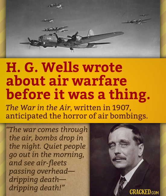 H. G. Wells wrote about air warfare before it was a thing. The War in the Air, written in 1907, anticipated the horror of air bombings. The war comes