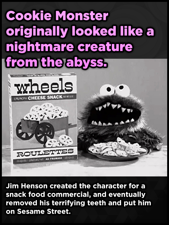 Cookie Monster originally looked like a nightmare creature from the abyss. wheels CHEESE SNACK NW 6W CRUNOY ROULETTES COn AU ROMAGE 0I CAUUINE Jim Hen