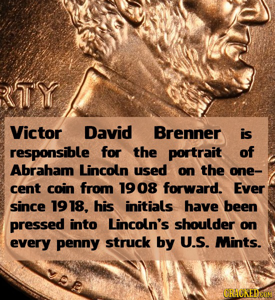 TY Victor David Brenner is responsible for the portrait of Abraham Lincoln used on the one- cent coin from 1908 forward. Ever since 1918, his initials