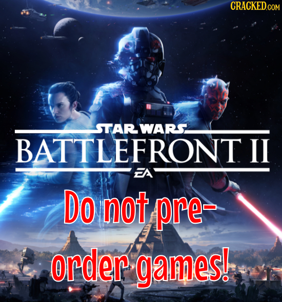 CRACKED.COM STARWARS BATTLEFRONT II CA Do not pre- order games!