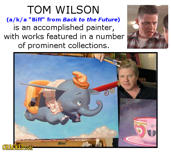TOM WILSON (a/k/a Biff from Back to the Future) is an accomplished painter, with works featured in a number of prominent collections. Hesr CRACKEDGO