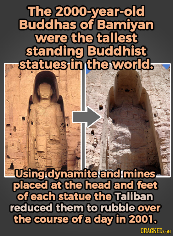 The 2000-year-old Buddhas of Bamiyan were the tallest standing Buddhist statues in the world. Usingdynamite and mines placed at the head and feet of e