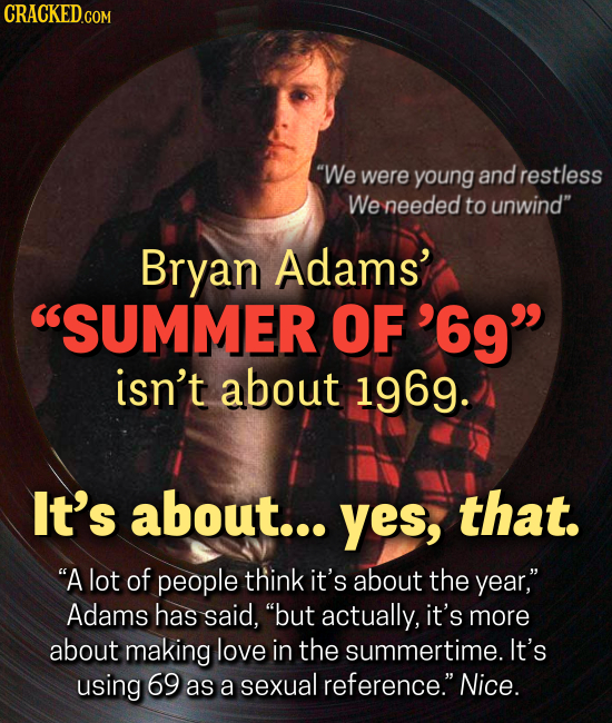 CRACKED We were young and restless We needed to unwind Bryan Adams' SUMMER F'69 isn't about 1969. It's about... yes, that. A lot of people think