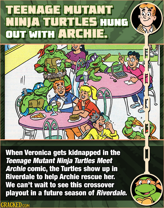 TEENAGE MUTANT NINJA TURTLES HUNG OUT WITH ARCHIE. When Veronica gets kidnapped in the Teenage Mutant Ninja Turtles Meet Archie comic, the Turtles sho